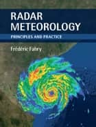 Radar Meteorology - Principles and Practice ebook by Frédéric Fabry