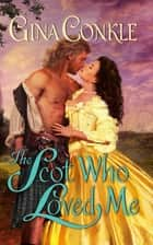 The Scot Who Loved Me - A Scottish Treasures Novel ebook by Gina Conkle