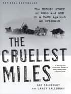 The Cruelest Miles: The Heroic Story of Dogs and Men in a Race Against an Epidemic ebook by Gay Salisbury, Laney Salisbury