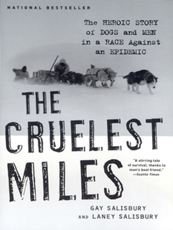 The Cruelest Miles: The Heroic Story of Dogs and Men in a Race Against an Epidemic ebook by Gay Salisbury,Laney Salisbury