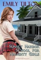 The Sunset Harbor School for Naughty Girls ebook by Emily Tilton