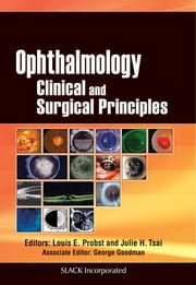 Ophthalmology - Clinical and Surgical Principles ebook by Louis Probst,Julie Tsai