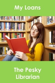 My Loans ebook by The Pesky  Librarian