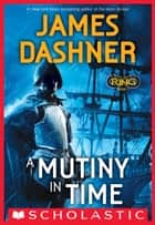 Infinity Ring Book 1: A Mutiny in Time ebook by James Dashner