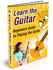 Learn the Guitar - Beginners Guide to Playing the Guitar ebook by Sven Hyltén-Cavallius