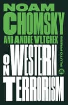 On Western Terrorism - New Edition - From Hiroshima to Drone Warfare ebook by Noam Chomsky, Andre Vltchek
