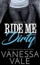 Ride Me Dirty ebook by