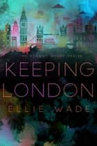 Keeping London - The Flawed Hearts Series, #2 ebook by Ellie Wade