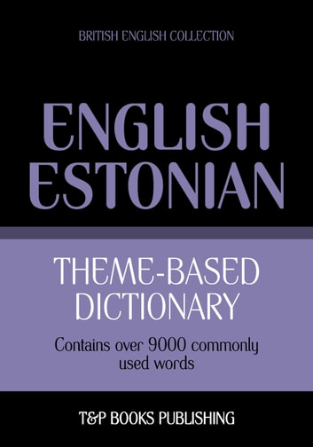 Theme-based dictionary British English-Estonian - 9000 words eBook by Andrey Taranov