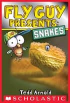 Fly Guy Presents: Snakes (Scholastic Reader, Level 2) ebook by Tedd Arnold, Tedd Arnold