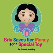 Bria Saves Her Money for a Special Toy ebook by Dr. Darnell Huntley