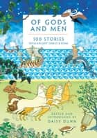 Of Gods and Men - 100 Stories from Ancient Greece and Rome ebook by Daisy Dunn