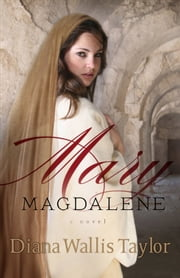 Mary Magdalene - A Novel ebook by Diana Wallis Taylor