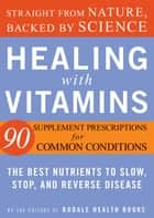Healing with Vitamins ebook by Editors of Rodale Health Books