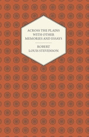 Across the Plains with Other Memories and Essays ebook by Robert Louis Stevenson