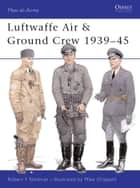 Luftwaffe Air & Ground Crew 1939–45 ebook by Robert F Stedman, Mike Chappell