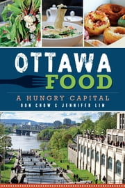 Ottawa Food - A Hungry Capital ebook by Kobo.Web.Store.Products.Fields.ContributorFieldViewModel