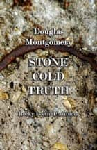 Stone Cold Truth: Rocky Poetic Platitudes ebook by Doug Montgomery