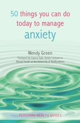 50 Things You Can Do Today to Manage Anxiety ebook by Wendy Green
