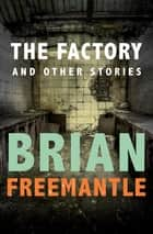 The Factory - And Other Stories ebook by Brian Freemantle