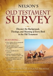 Nelson's Old Testament Survey - Discovering the Essence, Background and Meaning About Every Old Testament Book ebook by Charles Dyer,Gene Merrill