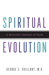 Spiritual Evolution - A Scientific Defense of Faith ebook by George Vaillant