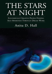 The Stars at Night - Successfully Creative People Finding Self-Awareness Through Dream Work ebook by