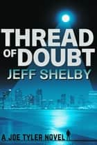 Thread of Doubt - The Joe Tyler Series, #8 ebook by Jeff Shelby