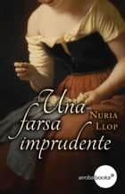 Una farsa imprudente ebook by Núria Llop