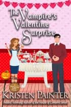 The Vampire's Valentine Surprise - A Nocturne Falls Short ebook by Kristen Painter