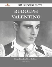 Rudolph Valentino 218 Success Facts - Everything you need to know about Rudolph Valentino ebook by Philip Wooten