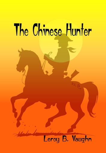 The Chinese Hunter eBook by Leroy B. Vaughn