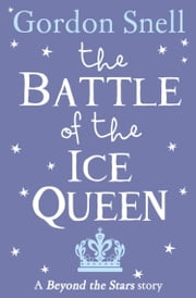 The Battle of the Ice Queen: Beyond the Stars ebook by Gordon Snell,Michael Emberley