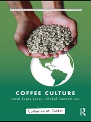 Coffee Culture - Local Experiences, Global Connections ebook by Catherine M. Tucker