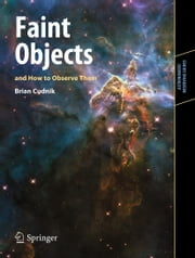 Faint Objects and How to Observe Them ebook by Brian Cudnik
