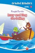 Roxy and Zing Go Sailing (Purple Turtle, English Graded Readers, Level 3) ebook by Imogen Kingsley