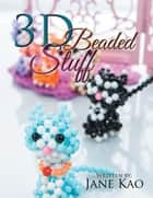 3D Beaded Stuff ebook by Jane Kao