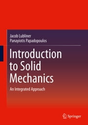 Introduction to Solid Mechanics - An Integrated Approach ebook by Jacob Lubliner,Panayiotis Papadopoulos
