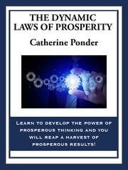 The Dynamic Laws of Prosperity - Forces That Bring Riches to You ebook by Catherine Ponder