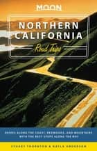 Moon Northern California Road Trips - Drives along the Coast, Redwoods, and Mountains with the Best Stops along the Way eBook by Kayla Anderson, Stuart Thornton