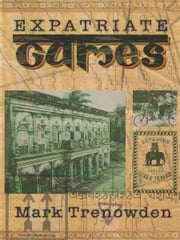 Expatriate Games - 662 Days in Bangladesh - An Account of Time Spent in Dhaka Not a Guide Book ebook by Mark Trenowden