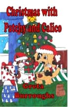 Christmas with Patchy and Calico ebook by Greta Burroughs