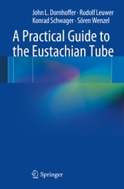 A Practical Guide to the Eustachian Tube ebook by John L. Dornhoffer,Rudolf Leuwer,Konrad Schwager,Sören Wenzel