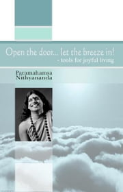 Open the Door... Let the Breeze in! ebook by Paramahamsa Nithyananda