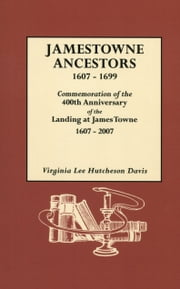 Jamestowne Ancestors 1607-1699 - Commemoration of the 400th Anniversary of the Landing at James Towne 1607-2007 ebook by Virginia Lee Hutcheson Davis