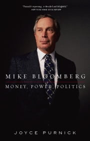 Mike Bloomberg - Money, Power, Politics ebook by Joyce Purnick