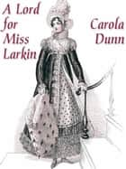 A Lord for Miss Larkin ebook by Carola Dunn