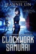 Clockwork Samurai - The Gunpowder Chronicles, #2 eBook by Jeannie Lin