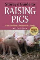 Storey's Guide to Raising Pigs, 3rd Edition - Care, Facilities, Management, Breeds ebook by Kelly Klober