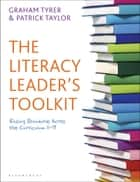 The Literacy Leader's Toolkit - Raising Standards Across the Curriculum 11-19 ebook by Graham Tyrer, Patrick Taylor